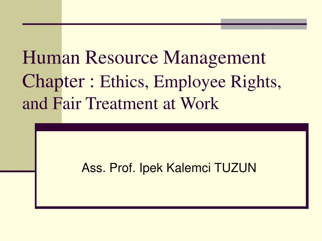 human resource management chapter ethics employee rights and fair treatment at work l.