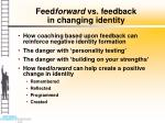 feed forward vs feedback in changing identity