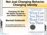not just changing behavior changing identity