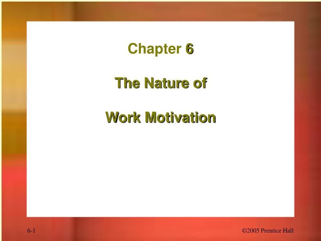 chapter 6 the nature of work motivation l.