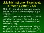 little information on instruments in worship before david