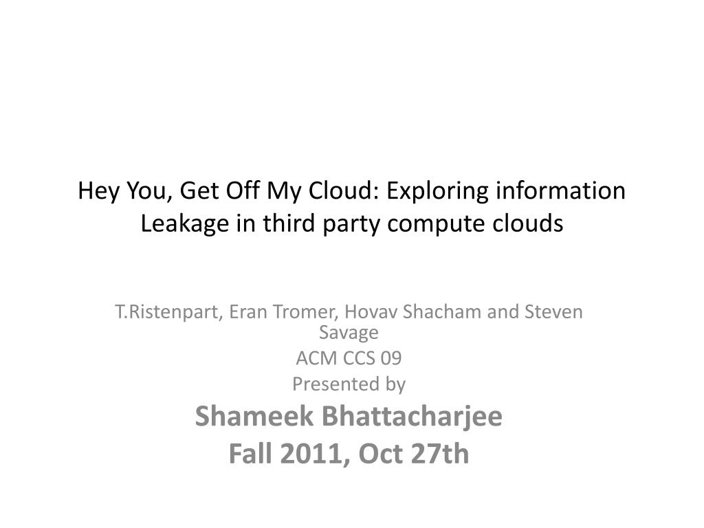 hey you get off my cloud exploring information leakage in third party compute clouds l.