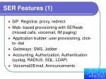 ser features 1