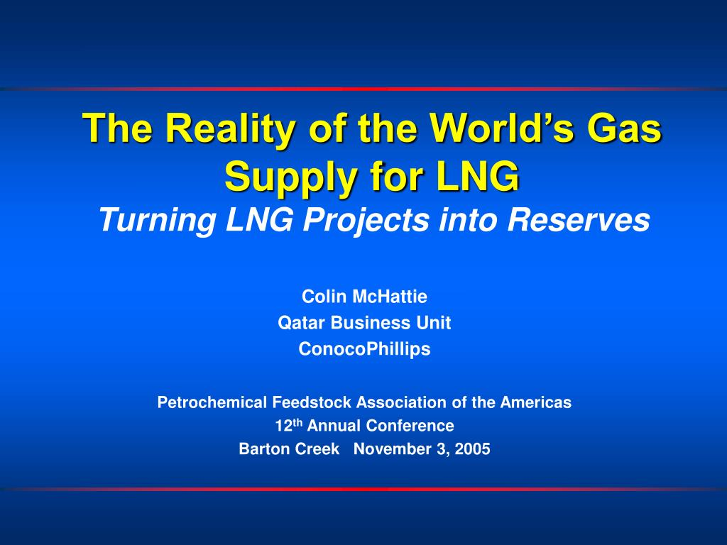 the reality of the world s gas supply for lng turning lng projects into reserves l.