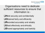 organisations need to dedicate sufficient resources to ensure that information is