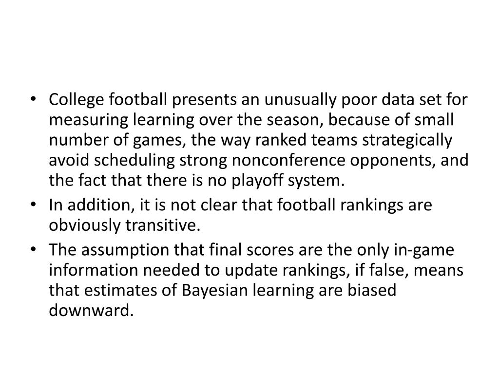 College football presents an unusually poor data set for measuring learning over the season, because of small number of games, the way ranked teams strategically avoid scheduling strong nonconference opponents, and the fact that there is no playoff system.