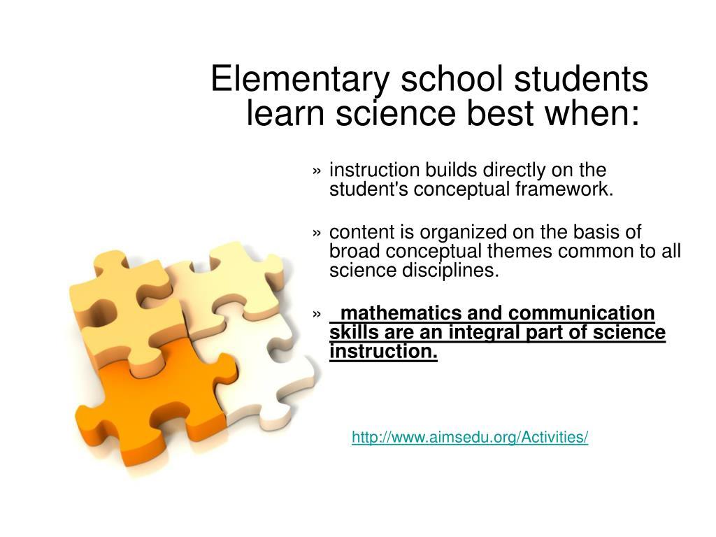 Elementary school students learn science best when: