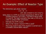 an example effect of reactor type