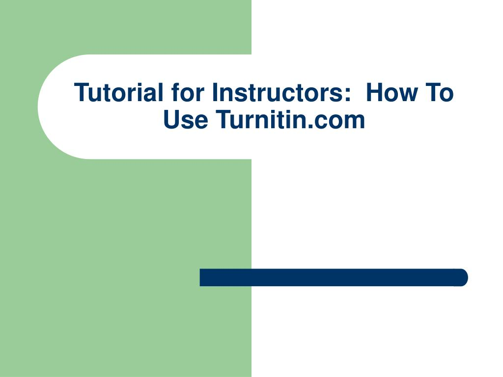 tutorial for instructors how to use turnitin com l.