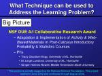 what technique can be used to address the learning problem