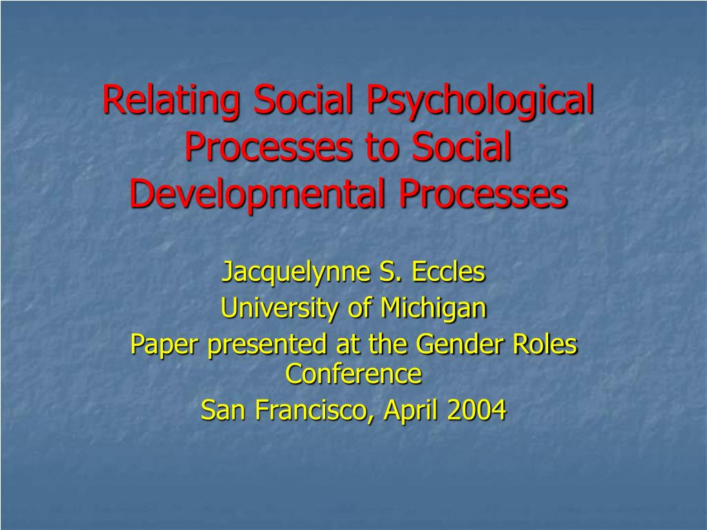 relating social psychological processes to social developmental processes l.
