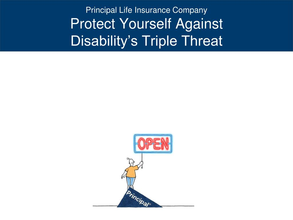 principal life insurance company protect yourself against disability s triple threat l.