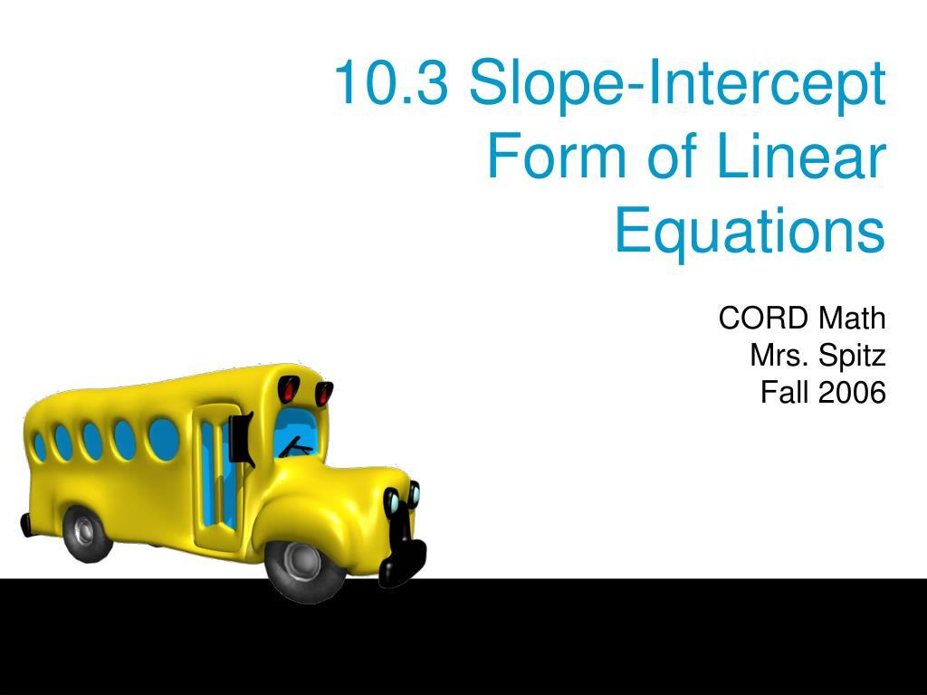 10 3 slope intercept form of linear equations l.