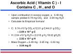ascorbic acid vitamin c i contains c h and o