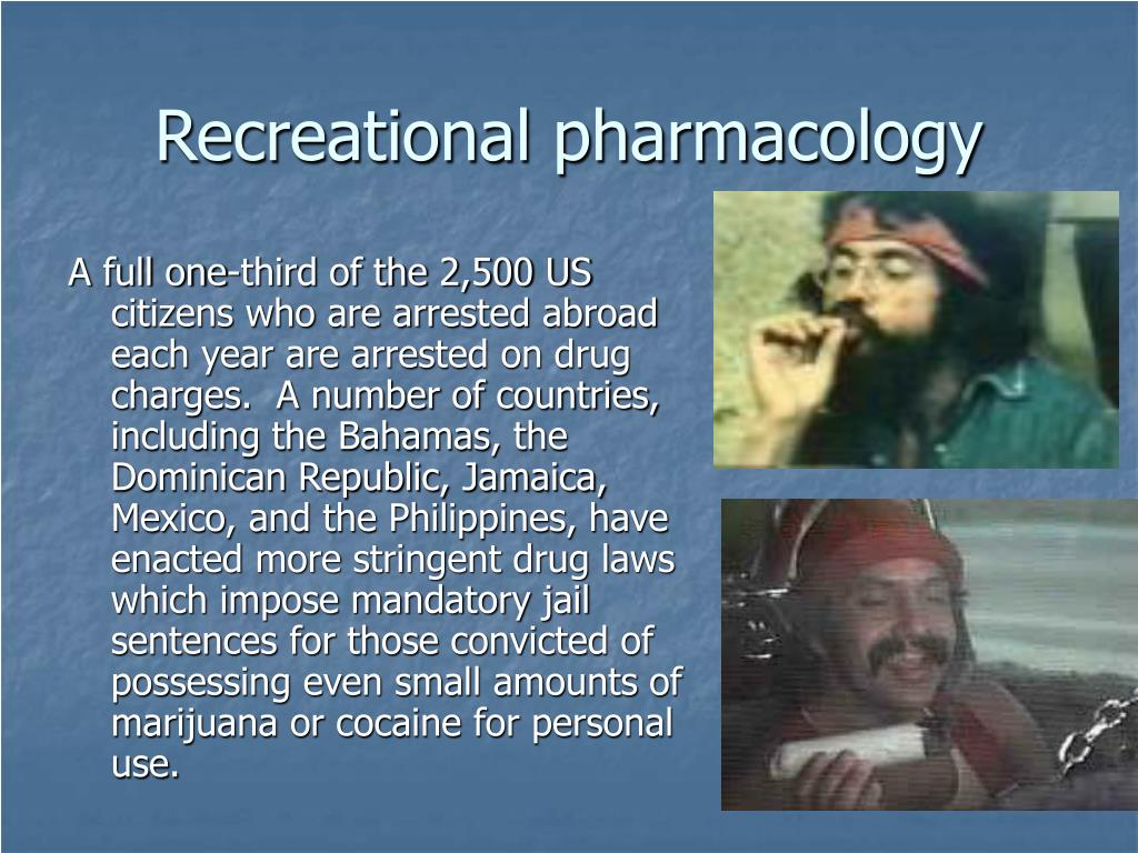 Recreational pharmacology