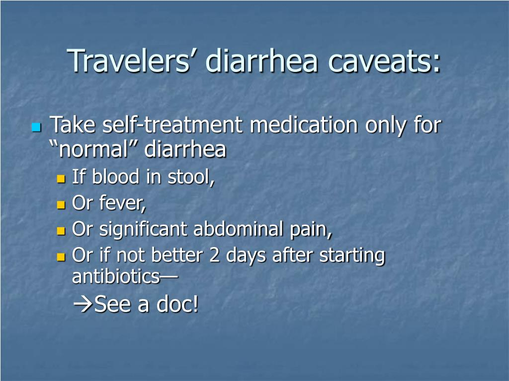 Travelers' diarrhea caveats: