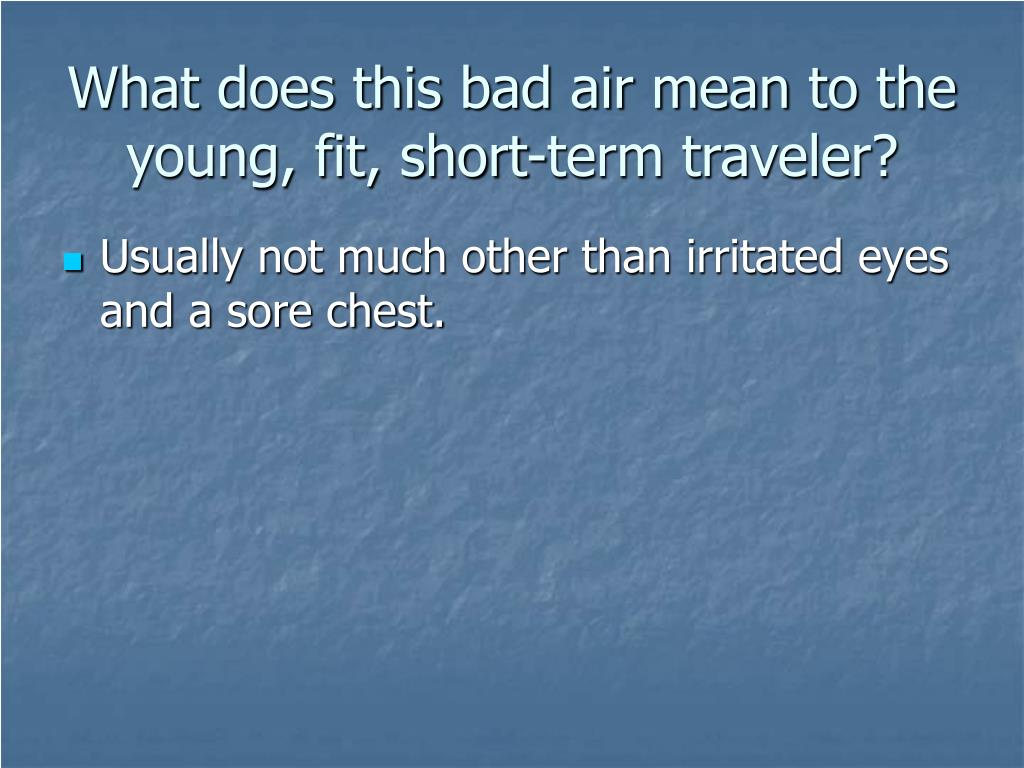 What does this bad air mean to the young, fit, short-term traveler?