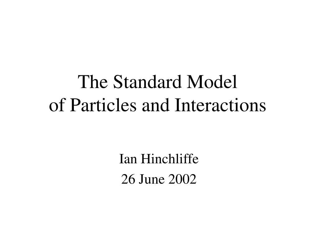 the standard model of particles and interactions l.