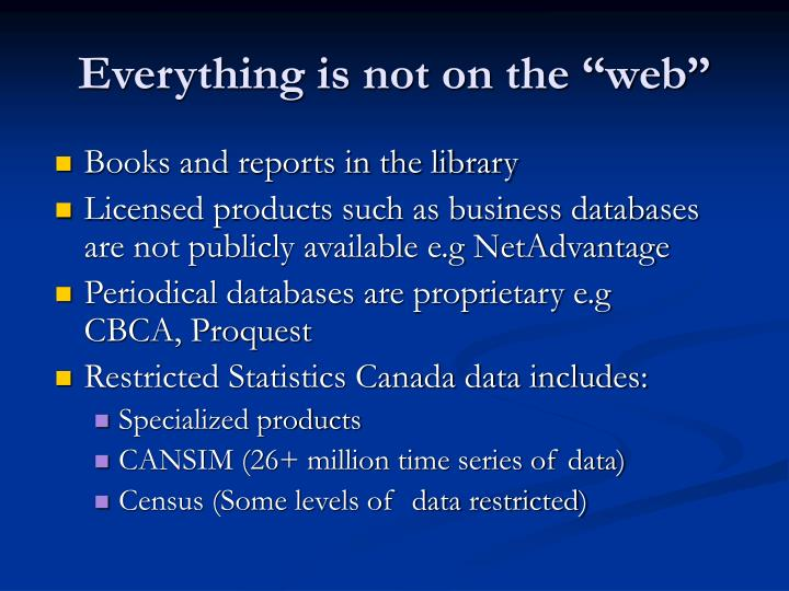 Everything is not on the web
