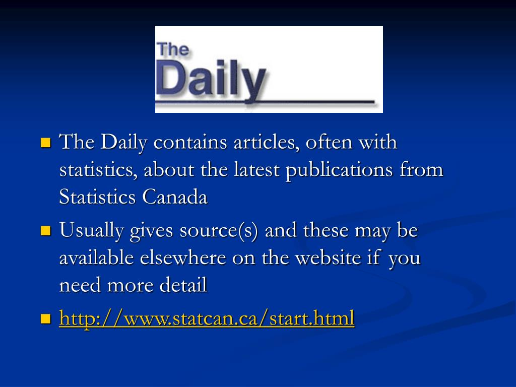 The Daily contains articles, often with statistics, about the latest publications from Statistics Canada
