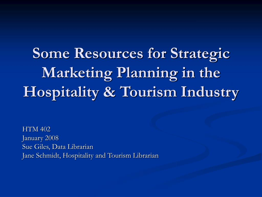 some resources for strategic marketing planning in the hospitality tourism industry l.