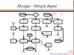 design origin input