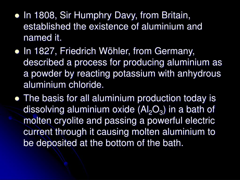 In 1808, Sir Humphry Davy, from Britain, established the existence of aluminium and named it.