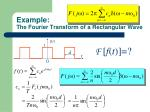 example the fourier transform of a rectangular wave