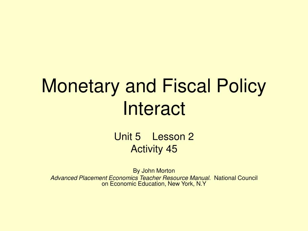 interaction of fiscal and monetary policy Monetary-fiscal policy interactions and fiscal stimulus troy davig and eric m leeper november 2009 rwp 09-12 abstract increases in government spending trigger substitution effects—both inter.
