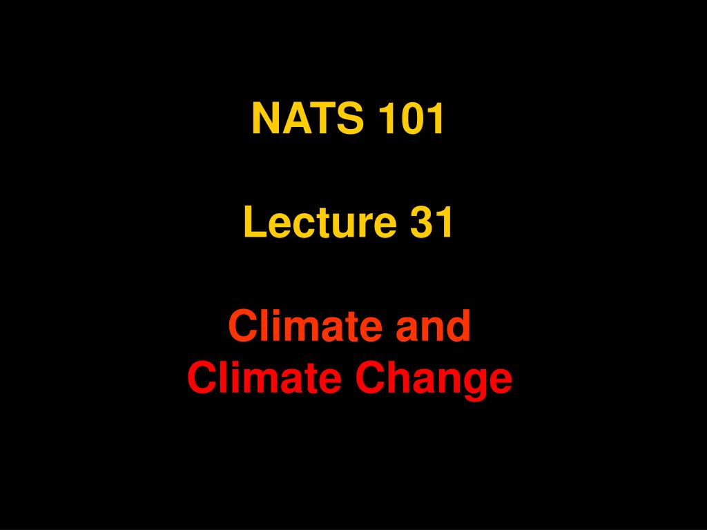 nats 101 lecture 31 climate and climate change l.