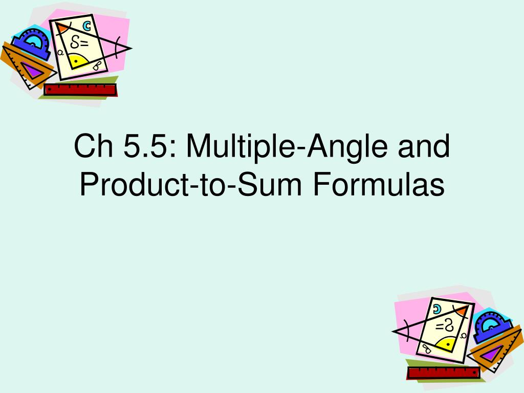 ch 5 5 multiple angle and product to sum formulas l.