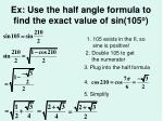 ex use the half angle formula to find the exact value of sin 105 o