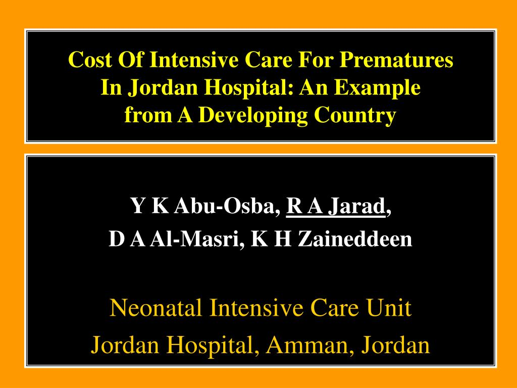 cost of intensive care for prematures in jordan hospital an example from a developing country l.