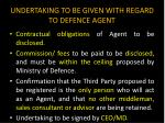 undertaking to be given with regard to defence agent