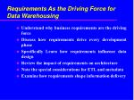requirements as the driving force for data warehousing