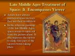 late middle ages treatment of space it encompasses viewer