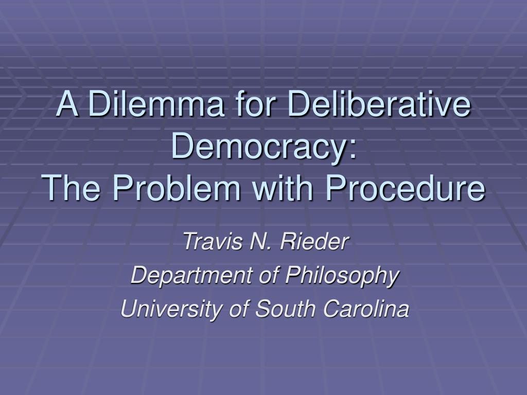 a dilemma for deliberative democracy the problem with procedure l.