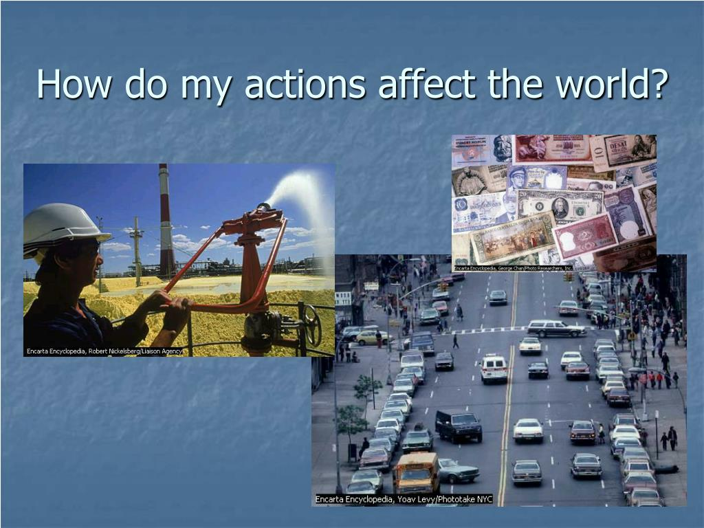 how do my actions affect the world l.