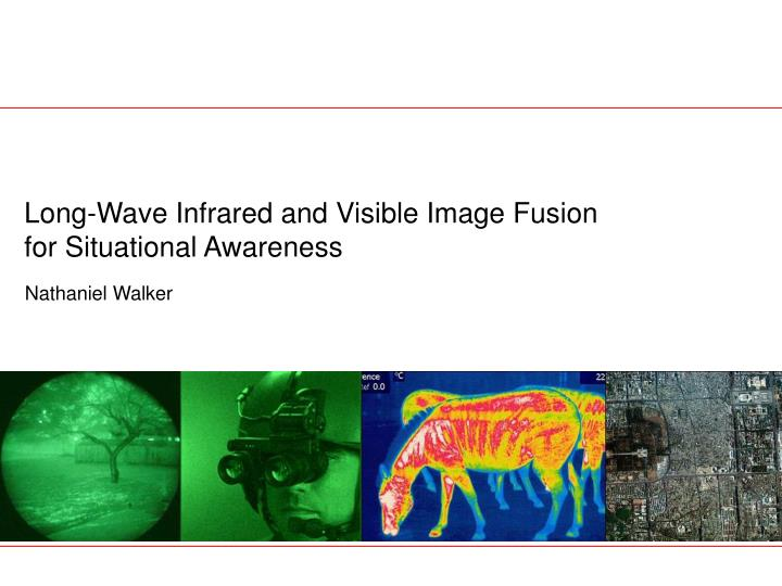 Long wave infrared and visible image fusion for situational awareness