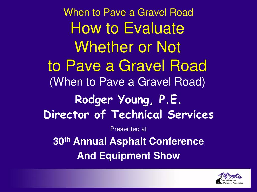 how to evaluate whether or not to pave a gravel road when to pave a gravel road l.