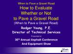 how to evaluate whether or not to pave a gravel road when to pave a gravel road
