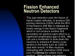fission enhanced neutron detectors