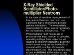 x ray shielded scintillator photo multiplier neutrons