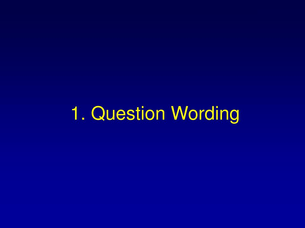 1. Question Wording