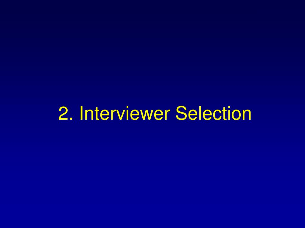 2. Interviewer Selection