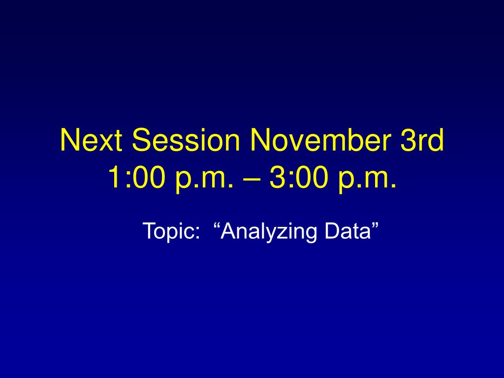 Next Session November 3rd