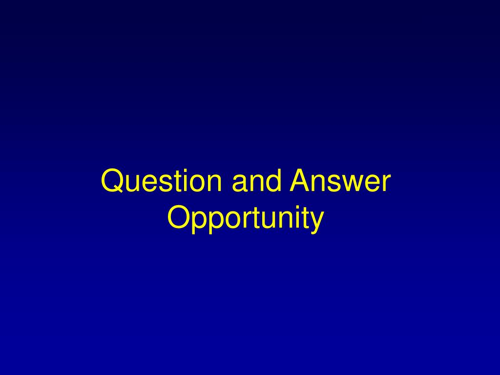 Question and Answer Opportunity