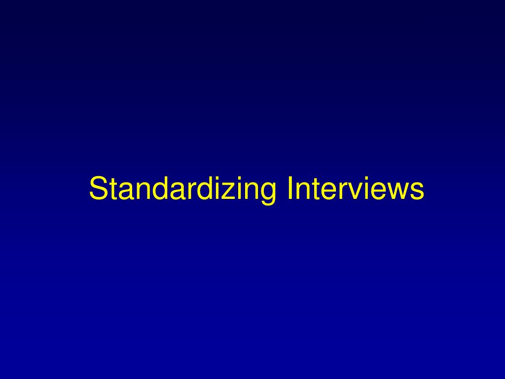 Standardizing Interviews