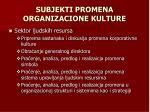 subjekti promena organizacione kulture68