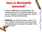 how is workskills assessed